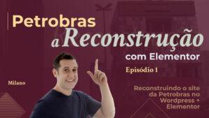 Reconstrução do site da Petrobras com Elementor e WordPress